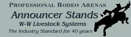 W-W Rodeo Announcer Stands - the professional standard for 50 years now, and running ... Don't get caught with amateur rodeo equipment, if you are running a professional rodeo or venue.